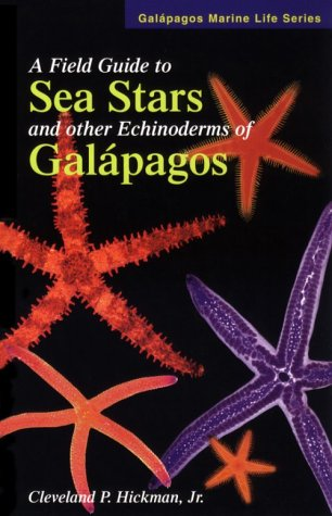 A Field Guide To Sea Stars & Other Echinoderms Of Galapagos (Galapagos Marine Life Series) (Galapagos Marine Life Series)
