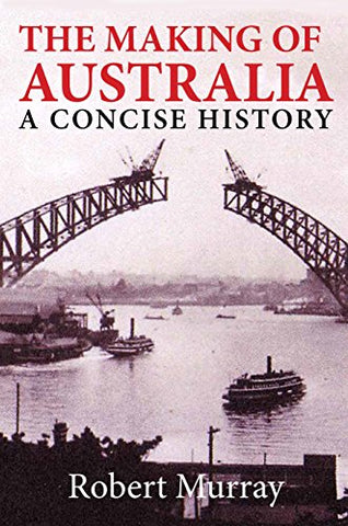 The Making Of Australia: A Concise History