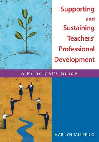 Supporting And Sustaining Teachers Professional Development: A Principals Guide
