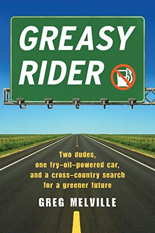 Greasy Rider: Two Dudes, One Fry-Oil-Powered Car, And A Cross-Country Search For A Greener Future