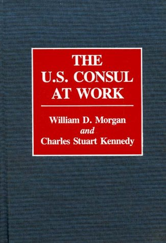 The U.S. Consul At Work: (Contributions In Political Science)