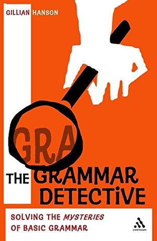 The Grammar Detective: Solving The Mysteries Of Basic Grammar