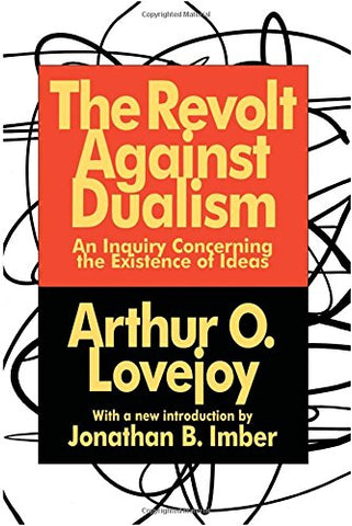 The Revolt Against Dualism: An Inquiry Concerning The Existence Of Ideas