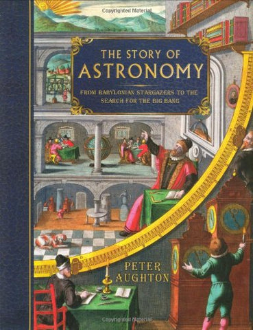 The Story Of Astronomy: From Babylonian Stargazers To The Search For The Big Bang