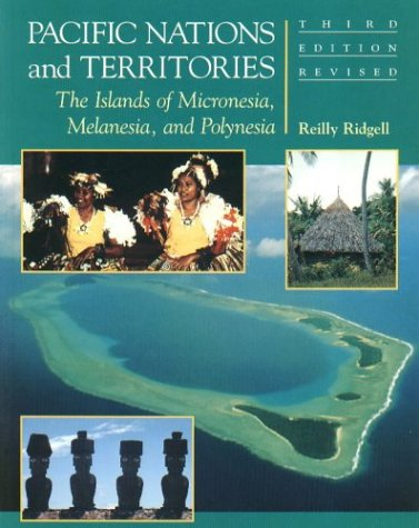 Pacific Nations And Territories: The Islands Of Micronesia, Melanesia, And Polynesia