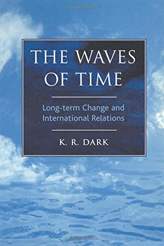 Waves Of Time: Long-Term Change And International Relations (Politics And History In The 20Th Century: Bloomsbury Academic)
