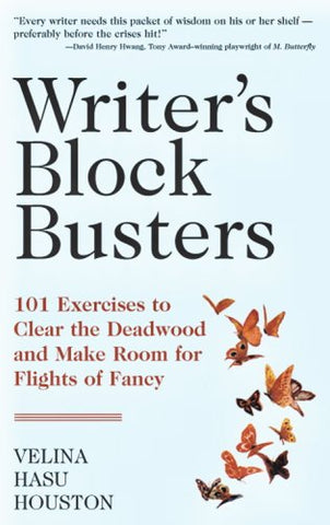 Writer'S Block Busters 101 Exercises To Clear The Deadwood And Make Room For Flights Of Fancy