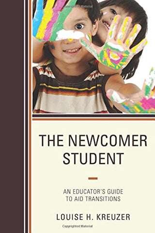The Newcomer Student: An Educator'S Guide To Aid Transitions