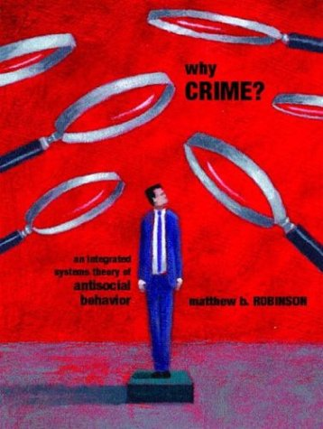 Why Crime? An Integrated Systems Theory Of Antisocial Behavior