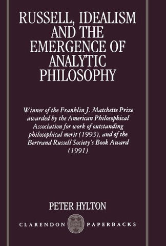 Russell, Idealism, And The Emergence Of Analytic Philosophy (Clarendon Paperbacks)
