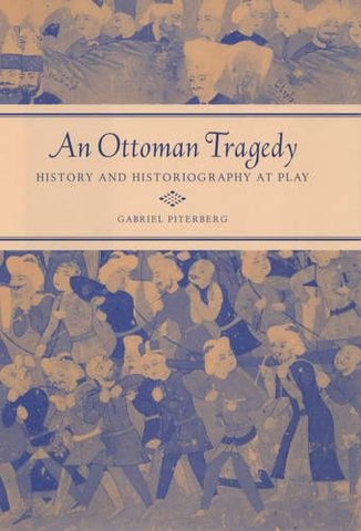 An Ottoman Tragedy: History And Historiography At Play (Studies On The History Of Society And Culture)