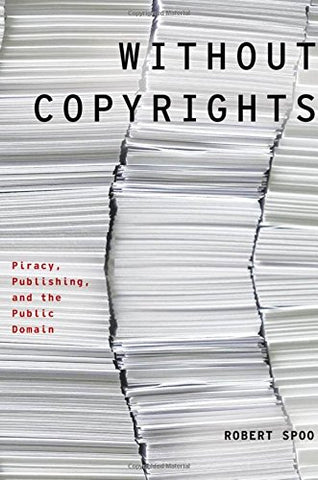 Without Copyrights: Piracy, Publishing, And The Public Domain (Modernist Literature And Culture)