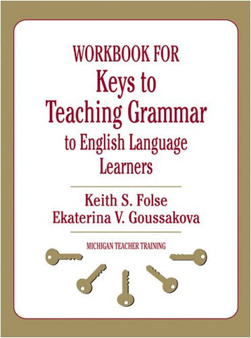 Workbook For Keys To Teaching Grammar To English Language Learners (Michigan Teacher Training (Paperback))