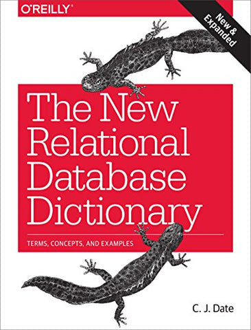 The New Relational Database Dictionary: Terms, Concepts, And Examples