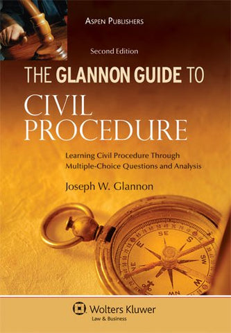 The Glannon Guide To Civil Procedure: Learning Civil Procedure Through Multiple-Choice Questions And Analysis