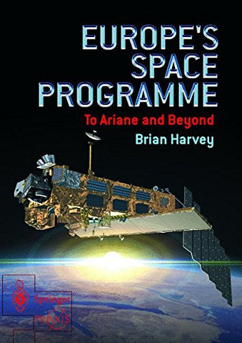 Europe'S Space Programme: To Ariane And Beyond (Springer Praxis Books)