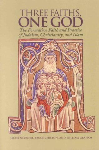Three Faiths, One God: The Formative Faith And Practice Of Judaism, Christianity, And Islam