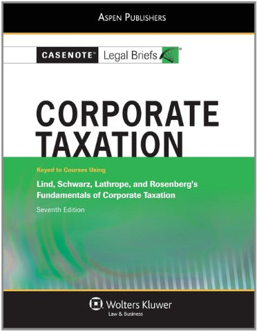 Casenote Legal Briefs: Corporate Taxation: Keyed To Lind, Schwartz, Lathrope, And Rosenberg'S Fundamentals Of Corporate Taxation, 7Th Ed.