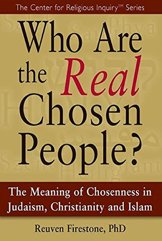 Who Are The Real Chosen People?: The Meaning Of Choseness In Judaism, Christianity And Islam (The Center For Religious Inquiry)