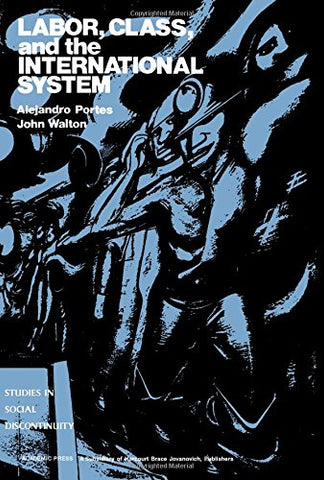 Labor, Class, And The International System (Studies In Social Discontinuity)