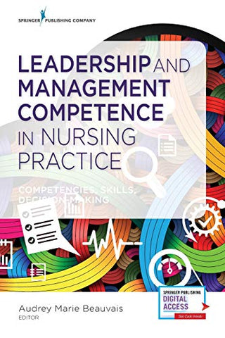 Leadership And Management Competence In Nursing Practice: Competencies, Skills, Decision-Making: Competencies, Skills, Decision-Making