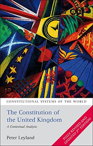 The Constitution Of The United Kingdom: A Contextual Analysis (Second Edition) (Constitutional Systems Of The World)
