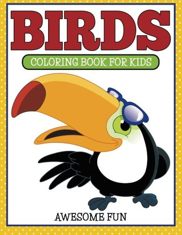 Birds: Coloring Book For Kids- Awesome Fun