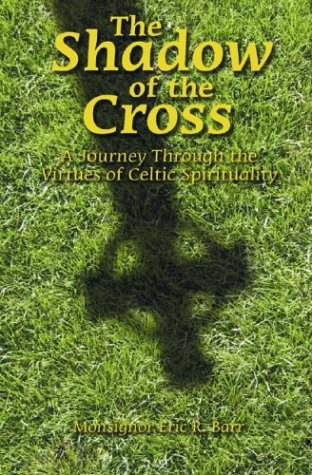 The Shadow Of The Cross: A Journey Through The Virtues Of Celtic Spirituality