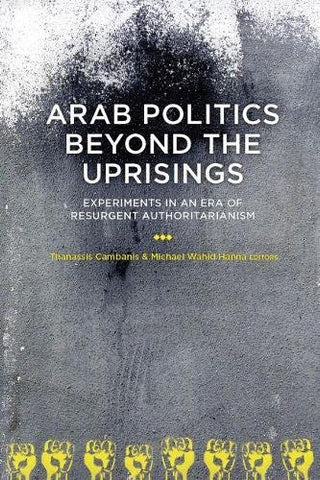 Arab Politics Beyond The Uprisings: Experiments In An Era Of Resurgent Authoritarianism