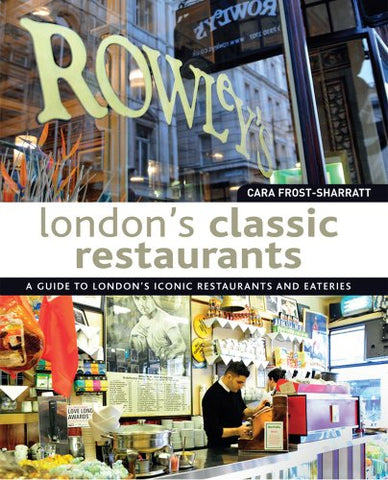 London'S Classic Restaurants: A Guide To London'S Iconic Restaurants And Eateries