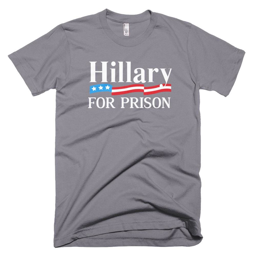 Hillary For Prison *MADE IN THE USA* Unisex T-shirt - Slate / XS