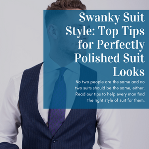 Swanky Suit Style: Top Tips for Perfectly Polished Suit Looks