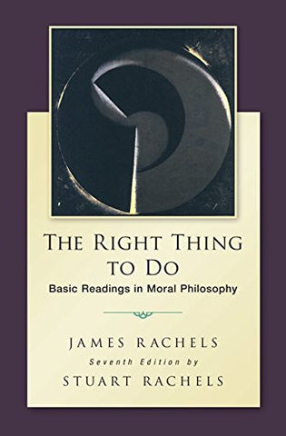 The Right Thing To Do: Basic Readings in Moral Philosophy (Philosophy & Religion)
