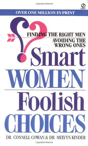 Smart Women/Foolish Choices: Finding the Right Men Avoiding the Wrong Ones (Signet)