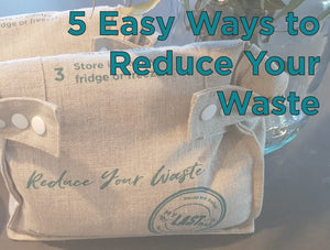 5 Easy Ways to Reduce Your Waste
