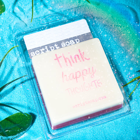 THINK HAPPY THOUGHTS Script Soap