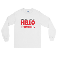 Load image into Gallery viewer, You Had Me at Hello {{FirstName}} (Long Sleeve)