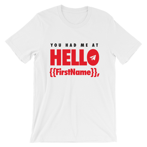 You Had Me at Hello {{FirstName}} (Unisex)