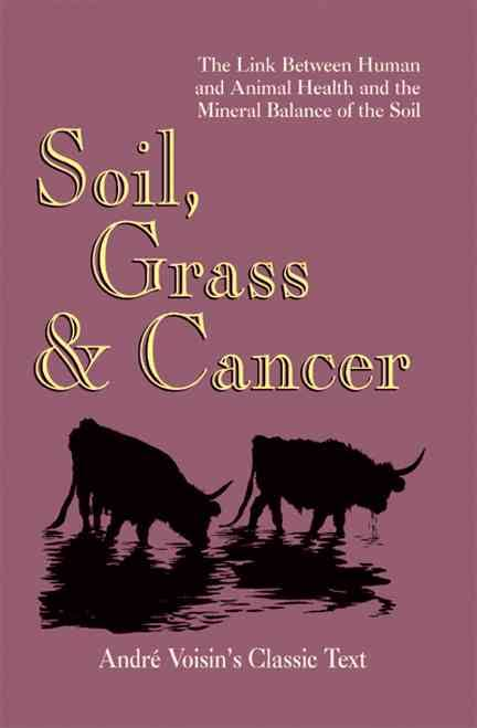 Soil, Grass & Cancer by Andre' Voisin