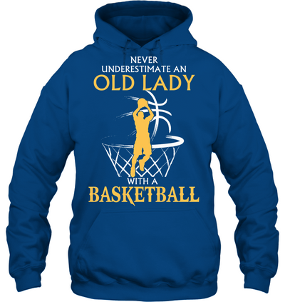Never underestimate an old lady with a basketball t shirt