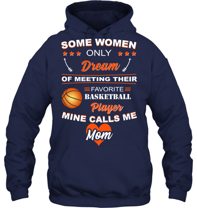 Some women only dream of meeting their favorite basketball player mine calls me mom t-shirt