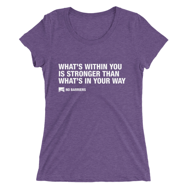 """What's Within You..."" Ladies' Short Sleeve T-Shirt - 10 Colors! - No Barriers Apparel - Purple Triblend / S"