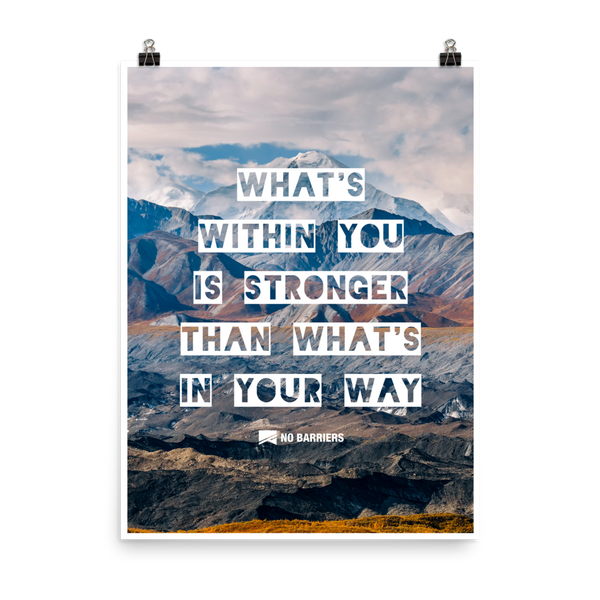 """What's Within You is Stronger Than What's In Your Way"" Poster - No Barriers Home - 18×24"