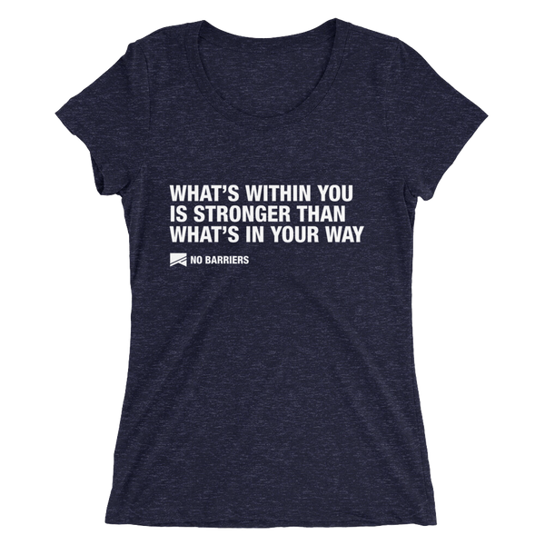 """What's Within You..."" Ladies' Short Sleeve T-Shirt - 10 Colors! - No Barriers Apparel - Navy Triblend / S"