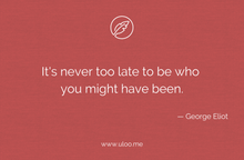 "Load image into Gallery viewer, ""It's never too late to be who you might have been"""