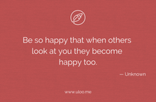 "Load image into Gallery viewer, ""Be so happy that when others look at you they become happy too"""