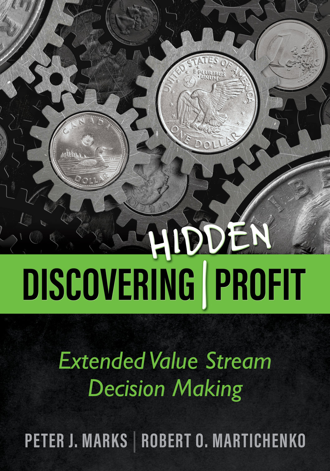 Discovering Hidden Profit: Extended Value Stream Decision Making (HARDCOPY)