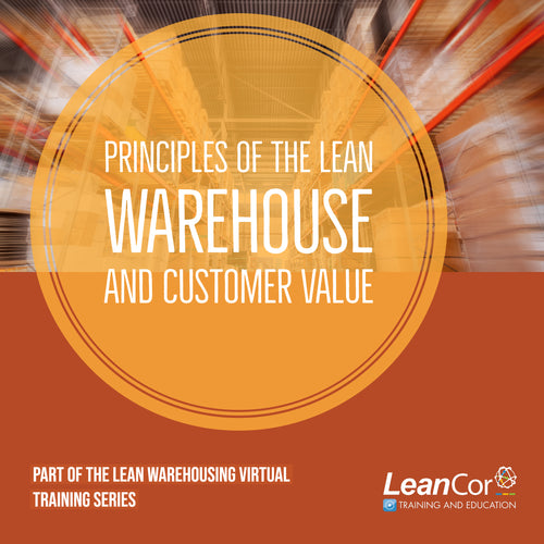 Principles of the Lean Warehouse and Customer Value (VIRTUAL / ON DEMAND)