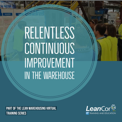 Relentless Continuous Improvement in the Warehouse (VIRTUAL: THU, AUG 8, 2019)