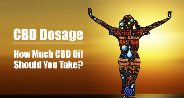CBD Dosage - How Much CBD Oil Should You Take?